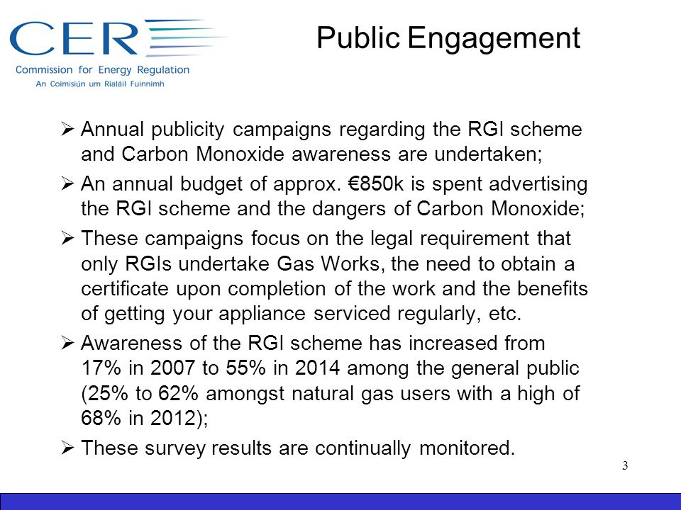 Public Engagement  Annual publicity campaigns regarding the RGI scheme and Carbon Monoxide awareness are undertaken;  An annual budget of approx. €8