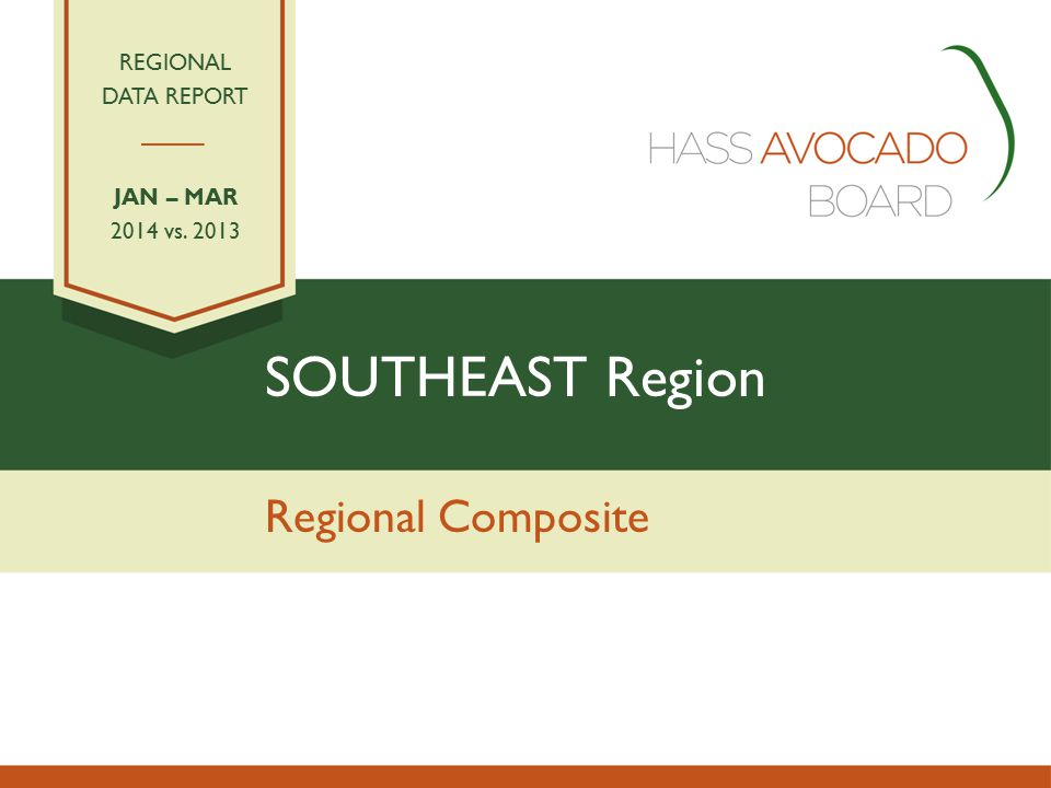 SOUTHEAST Region Regional Composite REGIONAL DATA REPORT JAN – MAR 2014 vs. 2013