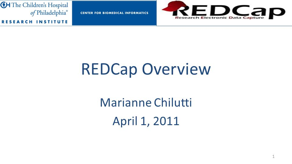 REDCap Overview Marianne Chilutti April 1, 2011 1
