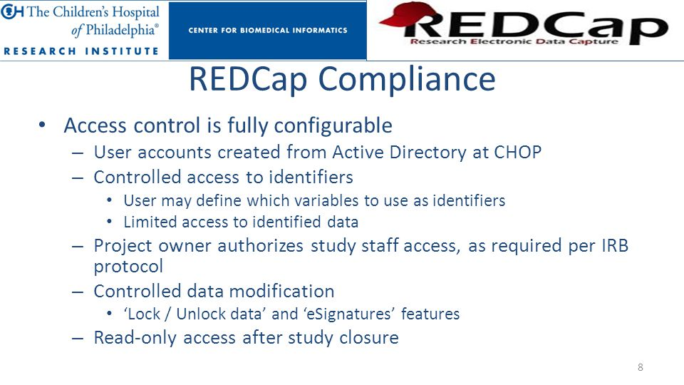 REDCap Compliance Access control is fully configurable – User accounts created from Active Directory at CHOP – Controlled access to identifiers User m