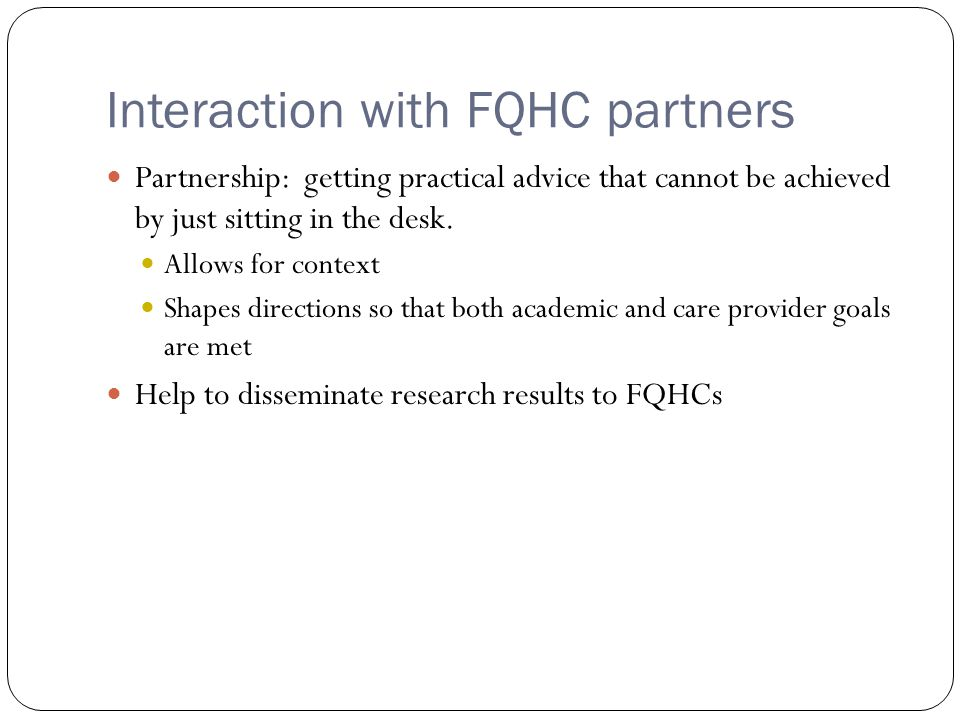 Interaction with FQHC partners Partnership: getting practical advice that cannot be achieved by just sitting in the desk.