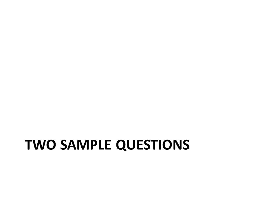 TWO SAMPLE QUESTIONS