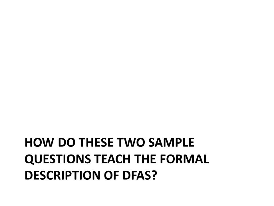 HOW DO THESE TWO SAMPLE QUESTIONS TEACH THE FORMAL DESCRIPTION OF DFAS?
