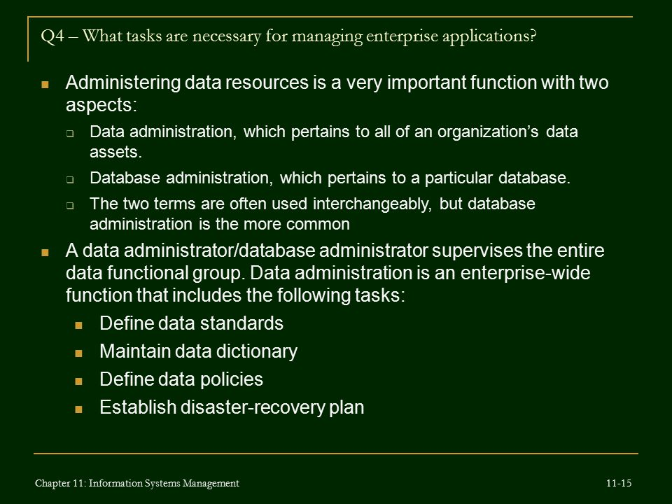 Q4 – What tasks are necessary for managing enterprise applications? Administering data resources is a very important function with two aspects:  Data
