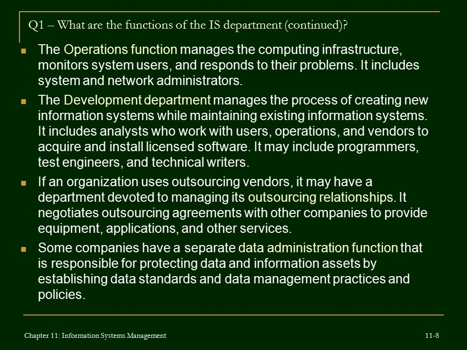 Q1 – What are the functions of the IS department (continued)? The Operations function manages the computing infrastructure, monitors system users, and