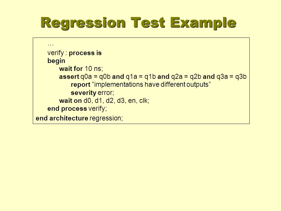 "Regression Test Example … verify : process is begin wait for 10 ns; assert q0a = q0b and q1a = q1b and q2a = q2b and q3a = q3b report ""implementations"