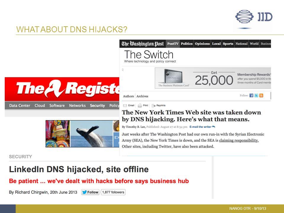 WHAT ABOUT DNS HIJACKS? NANOG OTR - 9/10/13