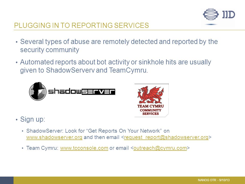 Several types of abuse are remotely detected and reported by the security community Automated reports about bot activity or sinkhole hits are usually
