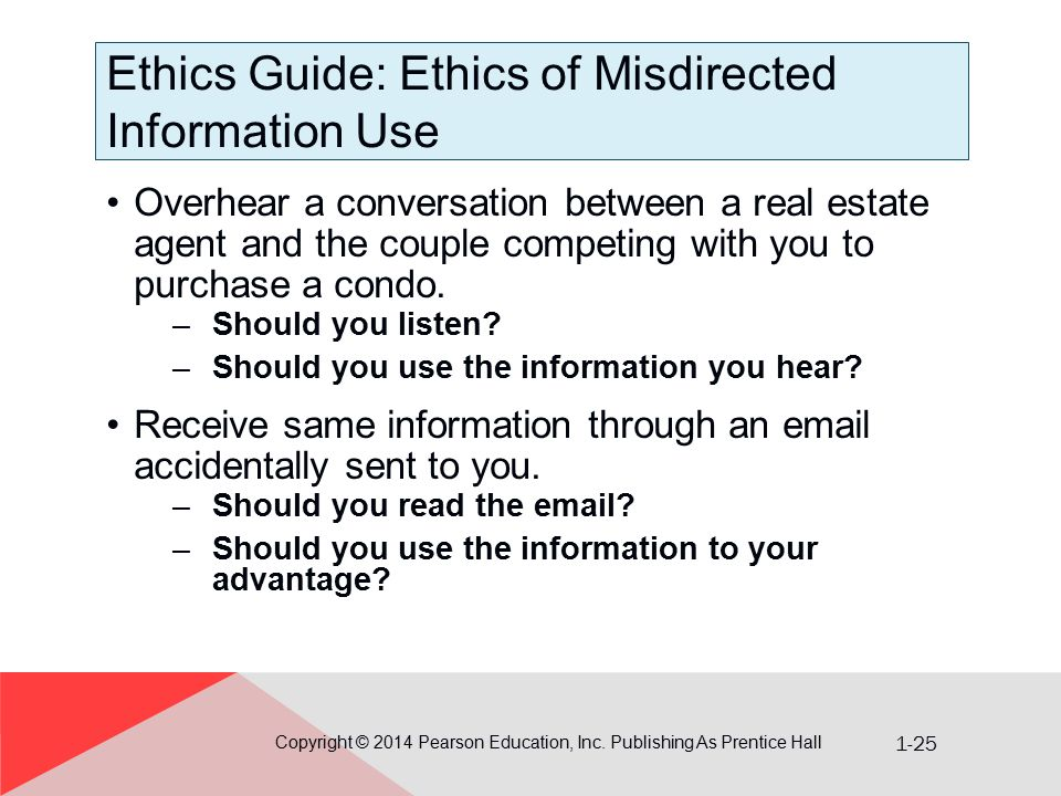1-25 Ethics Guide: Ethics of Misdirected Information Use Copyright © 2014 Pearson Education, Inc. Publishing As Prentice Hall Overhear a conversation