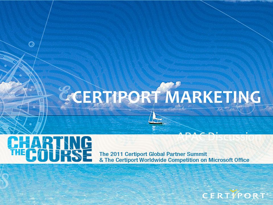 GPS 2011 Slide - 1 CERTIPORT MARKETING APAC Discussion