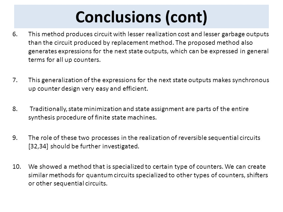 Conclusions (cont) 6.This method produces circuit with lesser realization cost and lesser garbage outputs than the circuit produced by replacement method.
