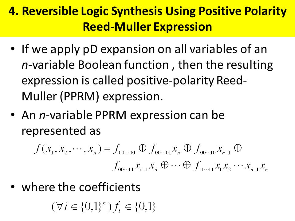 4. Reversible Logic Synthesis Using Positive Polarity Reed-Muller Expression If we apply pD expansion on all variables of an n-variable Boolean functi