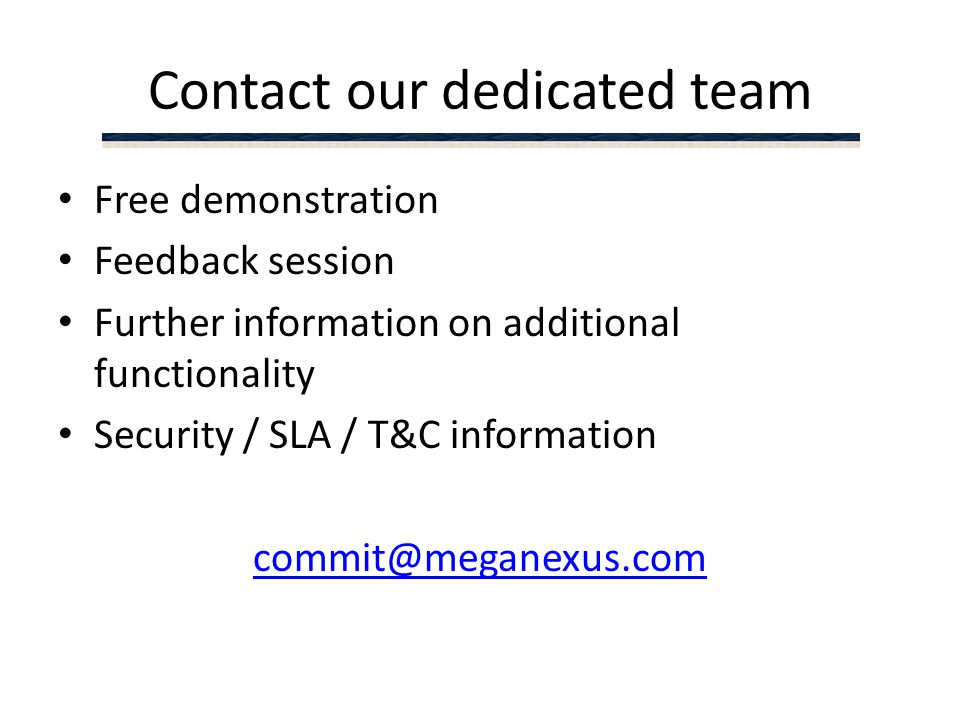 Contact our dedicated team Free demonstration Feedback session Further information on additional functionality Security / SLA / T&C information commit