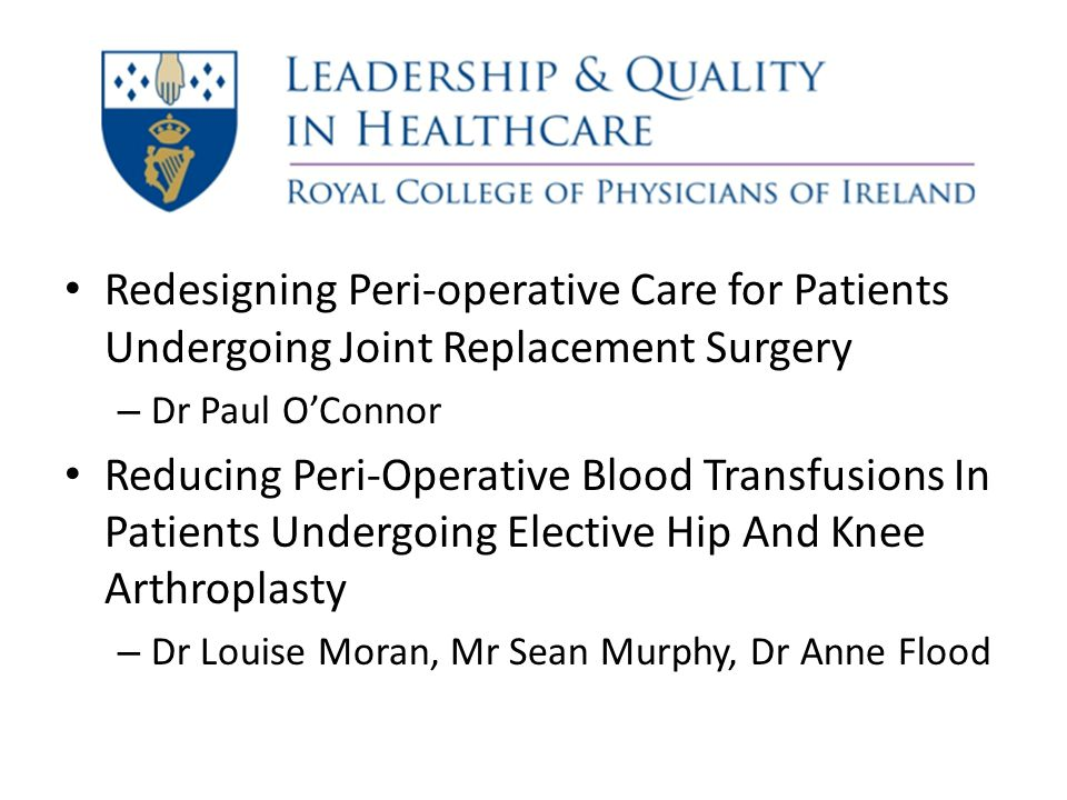 Driver Diagram To reduce the number of patients receiving post-operative blood transfusions in patients undergoing elective knee and hip arthroplasty from 12% to 6% by September 2013 in Letterkenny General Hospital.