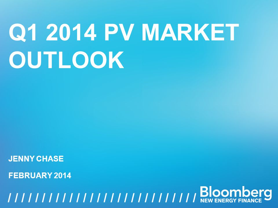 Q PV MARKET OUTLOOK 1 / / / / / / / / / / / / / / / / Q PV MARKET OUTLOOK FEBRUARY 2014 JENNY CHASE