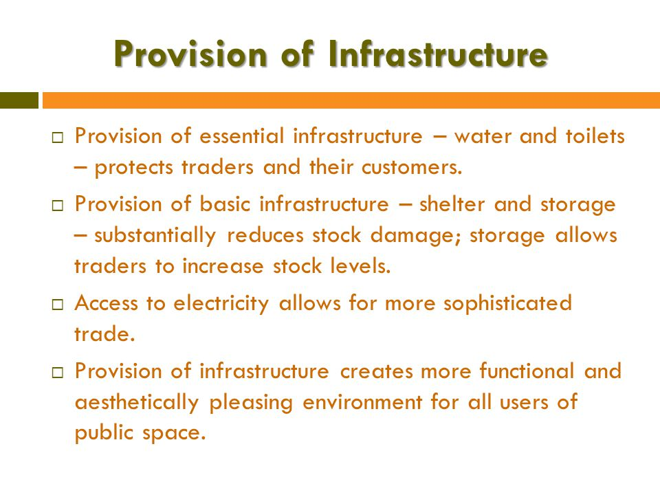 Provision of Infrastructure  Provision of essential infrastructure – water and toilets – protects traders and their customers.