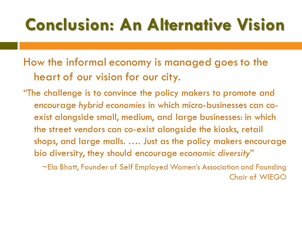 Conclusion: An Alternative Vision How the informal economy is managed goes to the heart of our vision for our city.