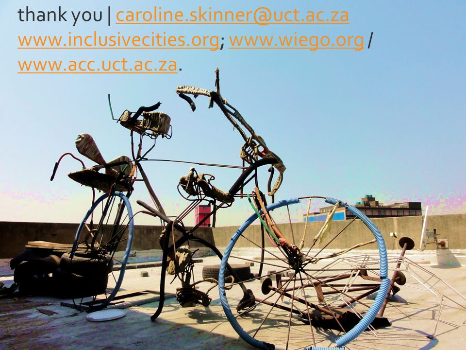 thank you   caroline.skinner@uct.ac.za www.inclusivecities.org; www.wiego.org / www.acc.uct.ac.za.caroline.skinner@uct.ac.za www.inclusivecities.orgwww.wiego.org www.acc.uct.ac.za