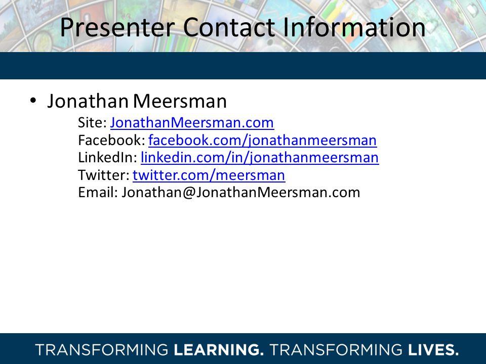 Presenter Contact Information Jonathan Meersman Site: JonathanMeersman.comJonathanMeersman.com Facebook: facebook.com/jonathanmeersmanfacebook.com/jonathanmeersman LinkedIn: linkedin.com/in/jonathanmeersmanlinkedin.com/in/jonathanmeersman Twitter: twitter.com/meersmantwitter.com/meersman Email: Jonathan@JonathanMeersman.com