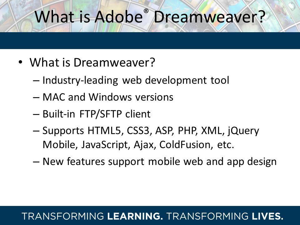 What is Adobe ® Dreamweaver.What is Dreamweaver.