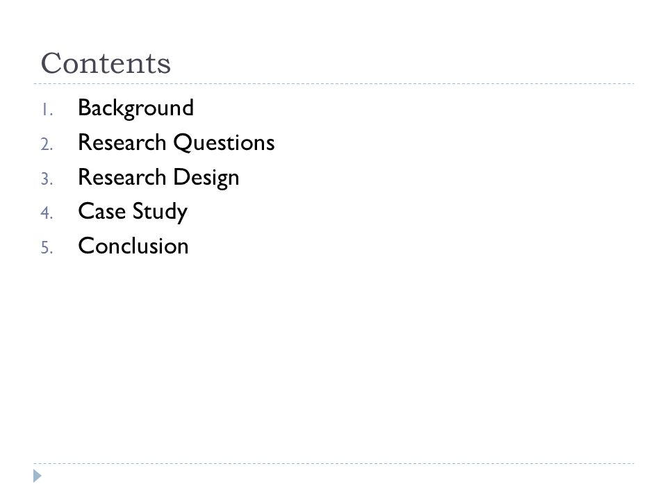 Contents 1. Background 2. Research Questions 3. Research Design 4. Case Study 5. Conclusion