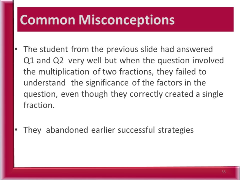 The student from the previous slide had answered Q1 and Q2 very well but when the question involved the multiplication of two fractions, they failed t