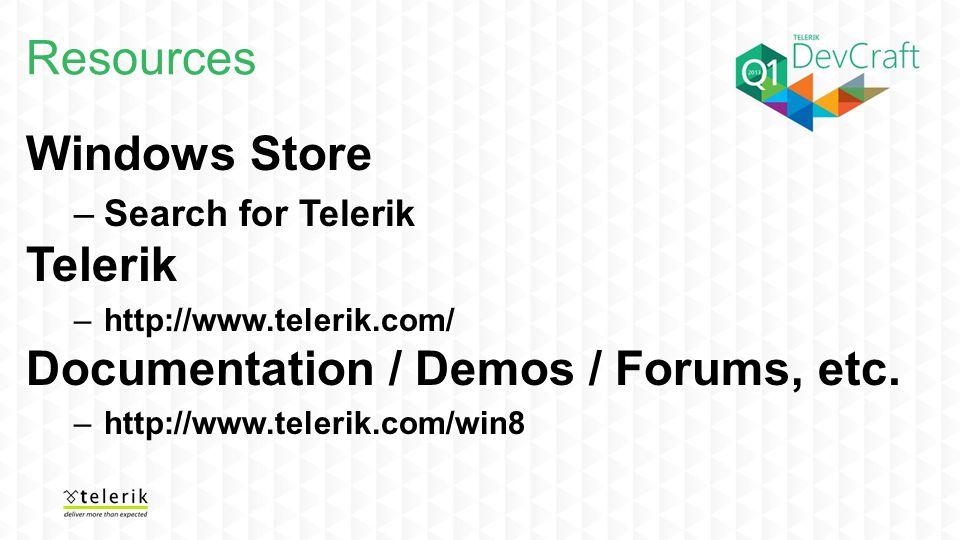 Resources Windows Store –Search for Telerik Telerik –http://www.telerik.com/ Documentation / Demos / Forums, etc. –http://www.telerik.com/win8