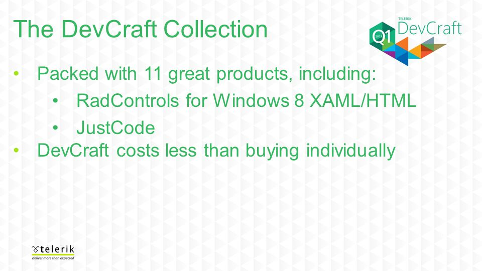 The DevCraft Collection Packed with 11 great products, including: RadControls for Windows 8 XAML/HTML JustCode DevCraft costs less than buying individually