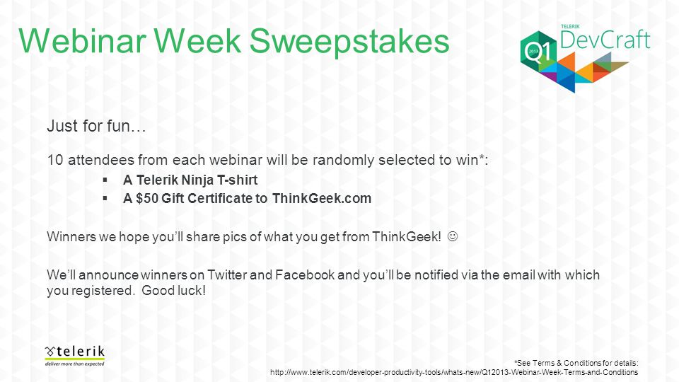 Q3 2012 Webinar Week Sweepstakes Just for fun… 10 attendees from each webinar will be randomly selected to win*:  A Telerik Ninja T-shirt  A $50 Gif