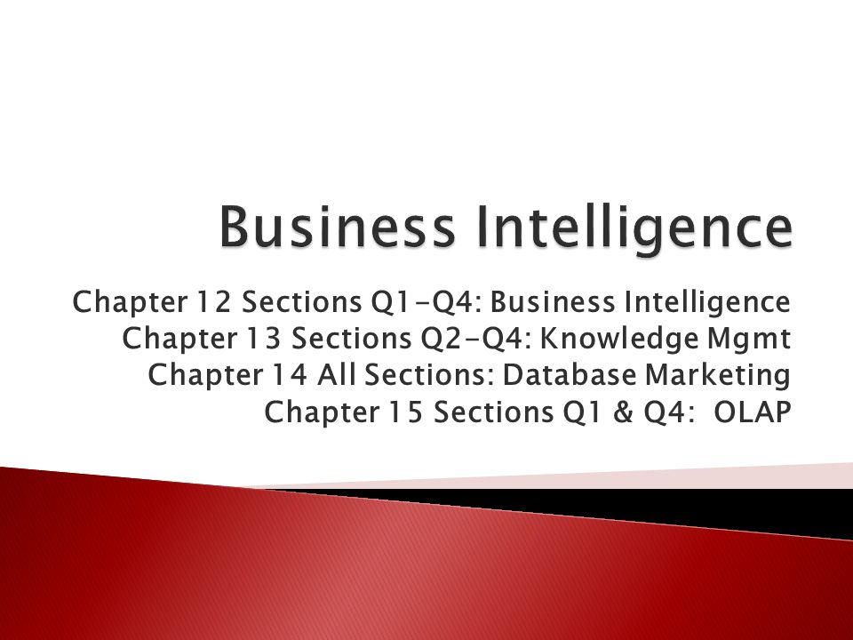 Chapter 12 Sections Q1-Q4: Business Intelligence Chapter 13 Sections Q2-Q4: Knowledge Mgmt Chapter 14 All Sections: Database Marketing Chapter 15 Sect