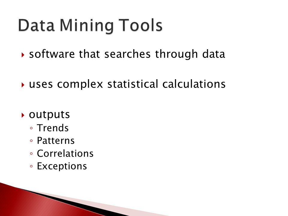  software that searches through data  uses complex statistical calculations  outputs ◦ Trends ◦ Patterns ◦ Correlations ◦ Exceptions