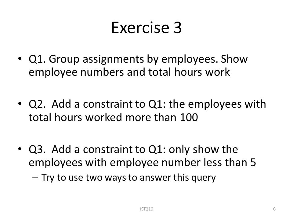 7 /*** Group assignments by employees.Show employee numbers and total hours worked.