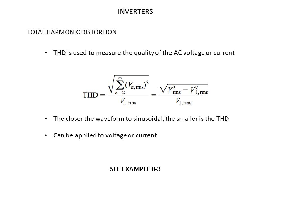 INVERTERS Pulse Width Modulation Unipolar switching scheme (v sine > v tri ) : Q1 ON, Q4 OFF; v a = V dc V ab = v a - v b (v sine < v tri ) : Q1 OFF, Q4 ON; v a = 0 (-v sine > v tri ) : Q3 ON, Q2 OFF; v b = V dc (-v sine < v tri ) : Q3 OFF, Q2 ON; v b = 0