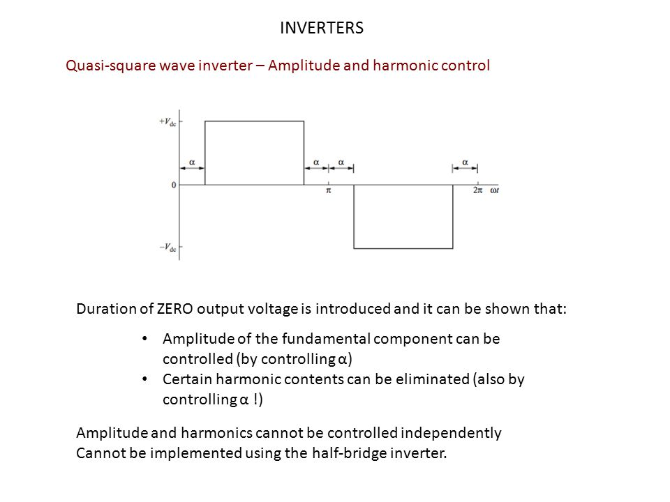 INVERTERS Harmonics in PWM single-phase inverter : Unipolar switching scheme The frequency of the output voltage is doubled.