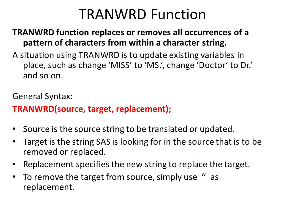 TRANWRD Function TRANWRD function replaces or removes all occurrences of a pattern of characters from within a character string. A situation using TRA