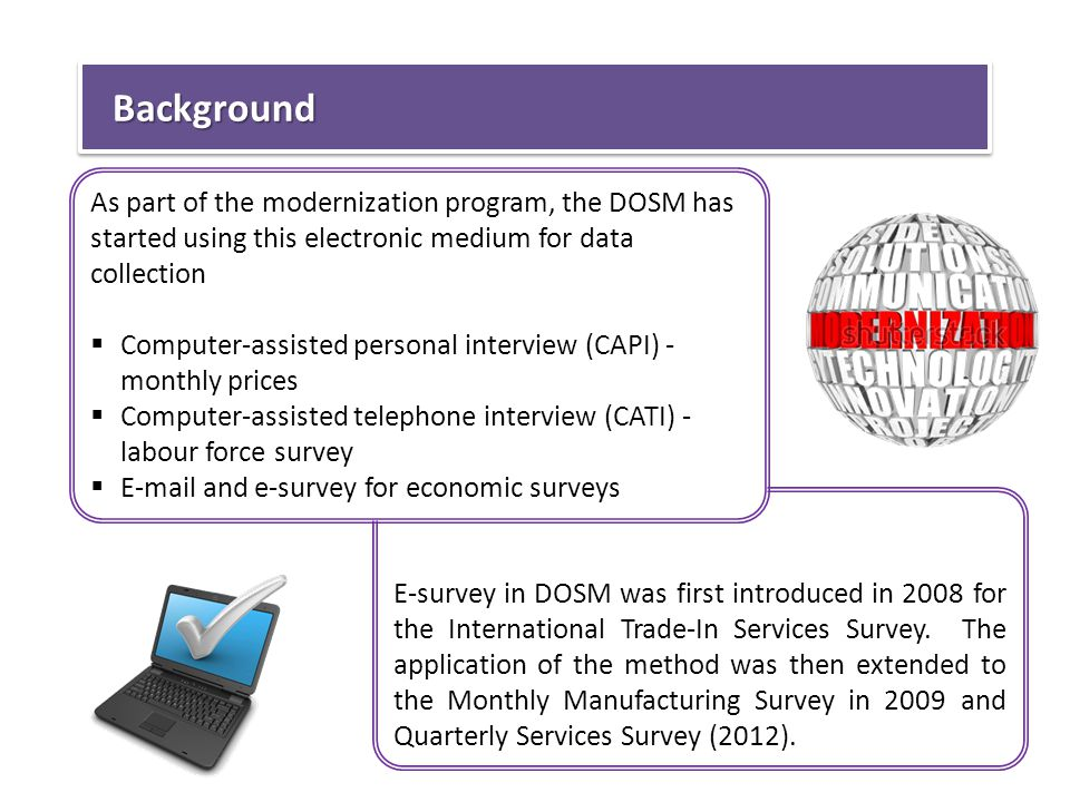 E-survey in DOSM was first introduced in 2008 for the International Trade-In Services Survey.