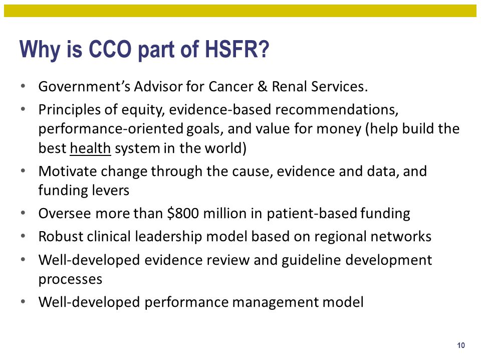 Why is CCO part of HSFR? Government's Advisor for Cancer & Renal Services. Principles of equity, evidence-based recommendations, performance-oriented