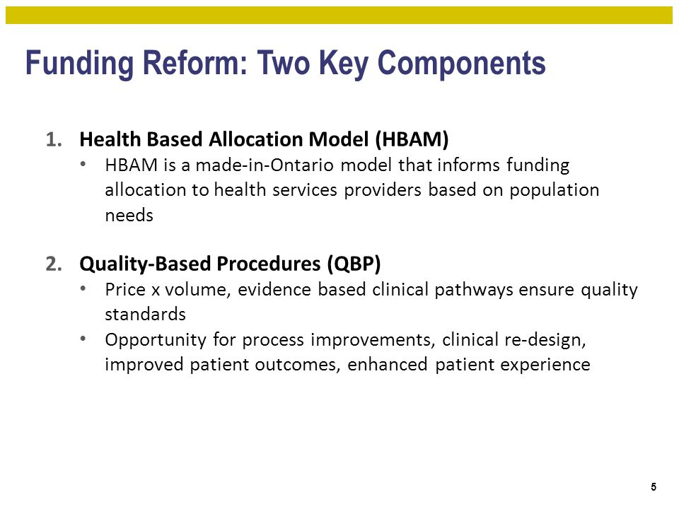 Funding Reform: Two Key Components 5 1.Health Based Allocation Model (HBAM) HBAM is a made-in-Ontario model that informs funding allocation to health