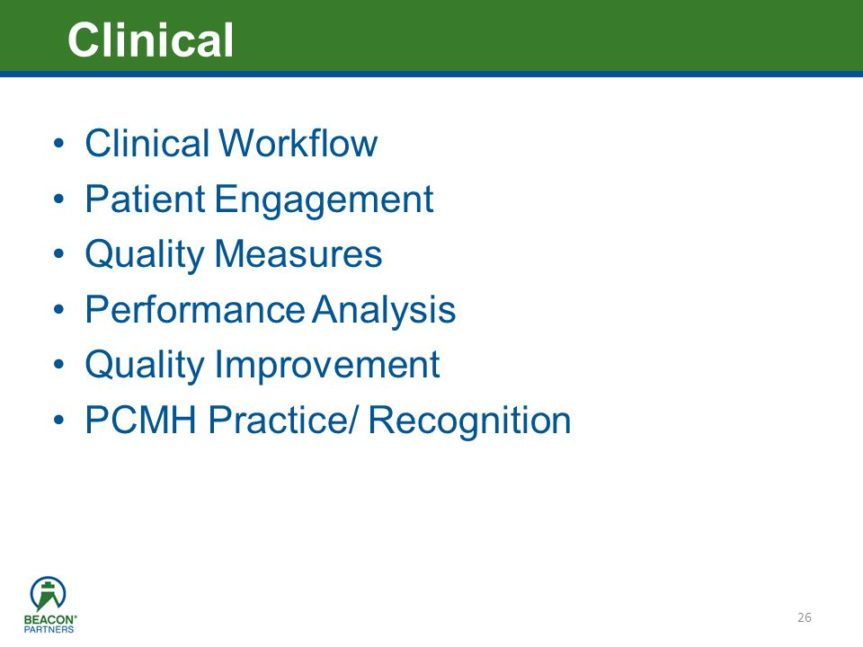 Heading – Ariel 40 Clinical Workflow Patient Engagement Quality Measures Performance Analysis Quality Improvement PCMH Practice/ Recognition 26 Clinic