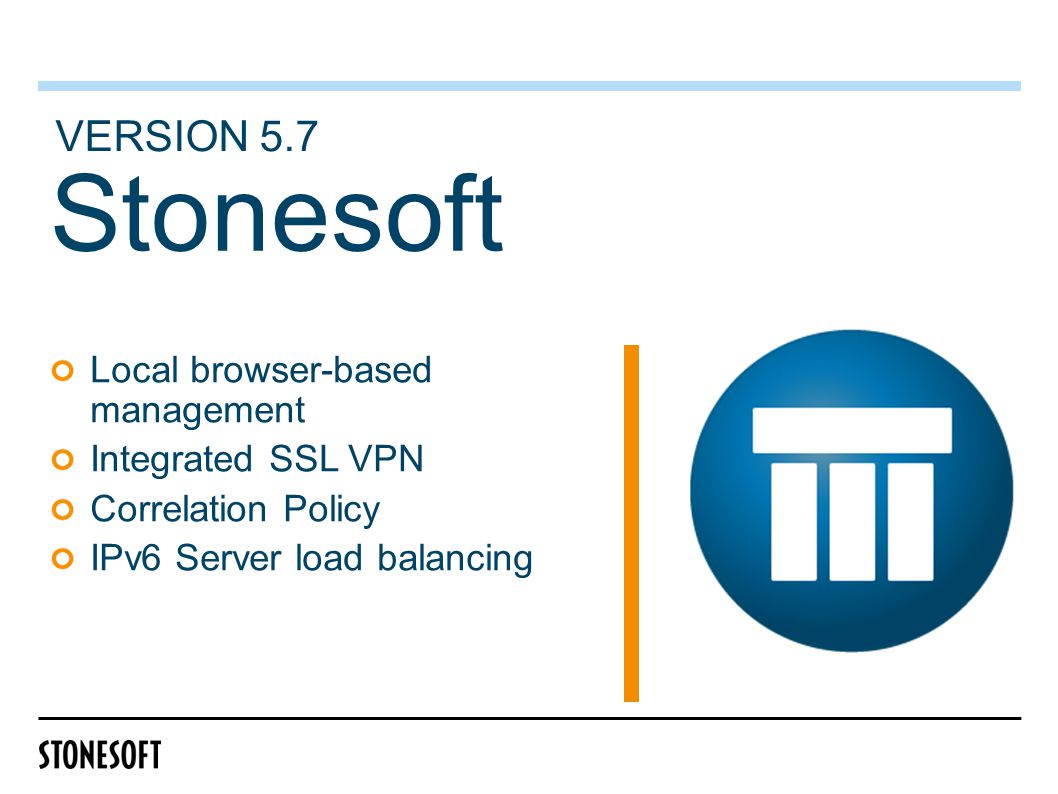 Stonesoft Local browser-based management Integrated SSL VPN Correlation Policy IPv6 Server load balancing VERSION 5.7