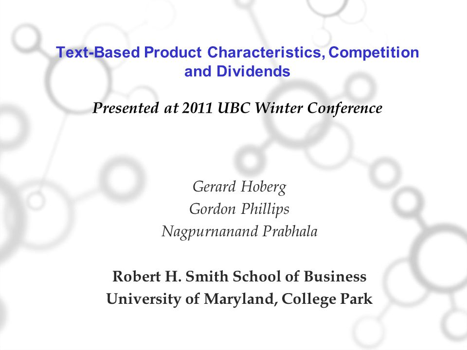 Text-Based Product Characteristics, Competition and Dividends Presented at 2011 UBC Winter Conference Gerard Hoberg Gordon Phillips Nagpurnanand Prabhala Robert H.
