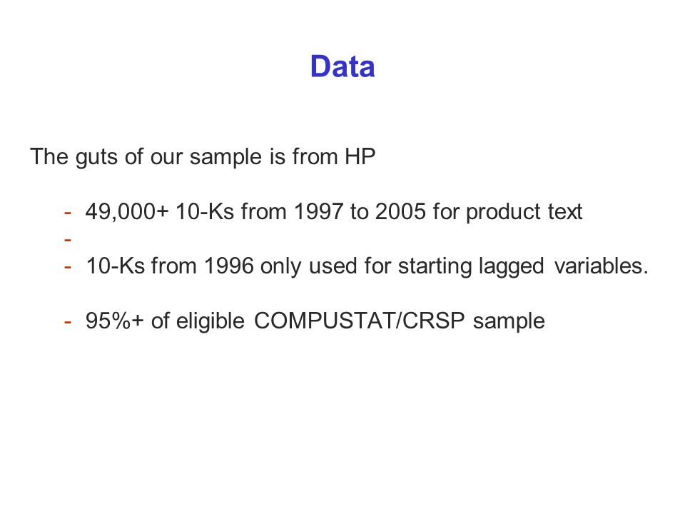 Data The guts of our sample is from HP -49,000+ 10-Ks from 1997 to 2005 for product text - -10-Ks from 1996 only used for starting lagged variables.