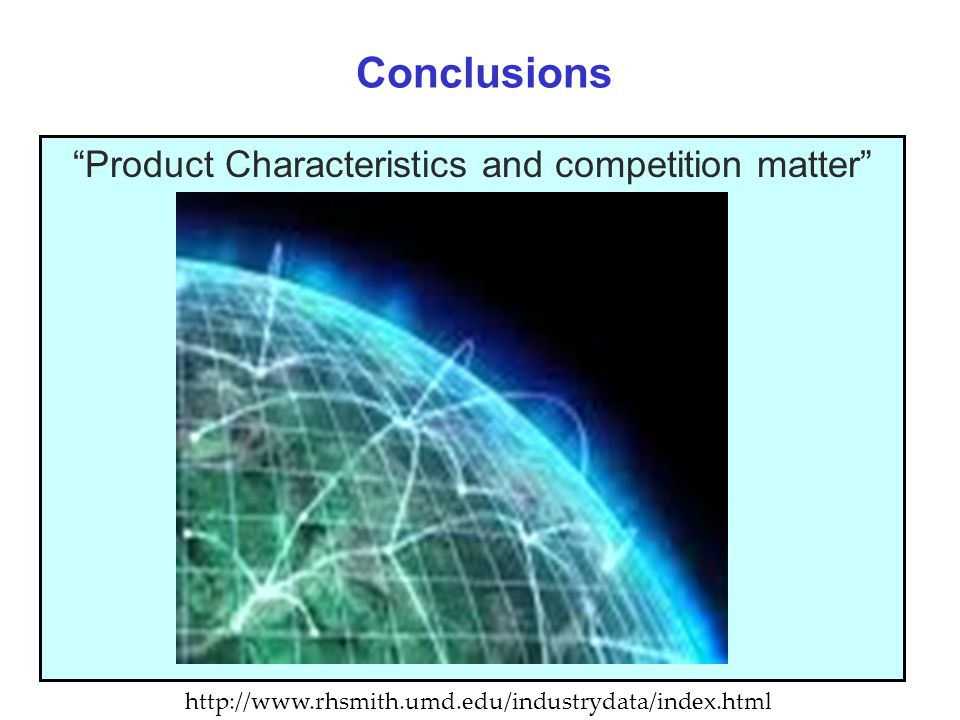 Conclusions Product Characteristics and competition matter http://www.rhsmith.umd.edu/industrydata/index.html