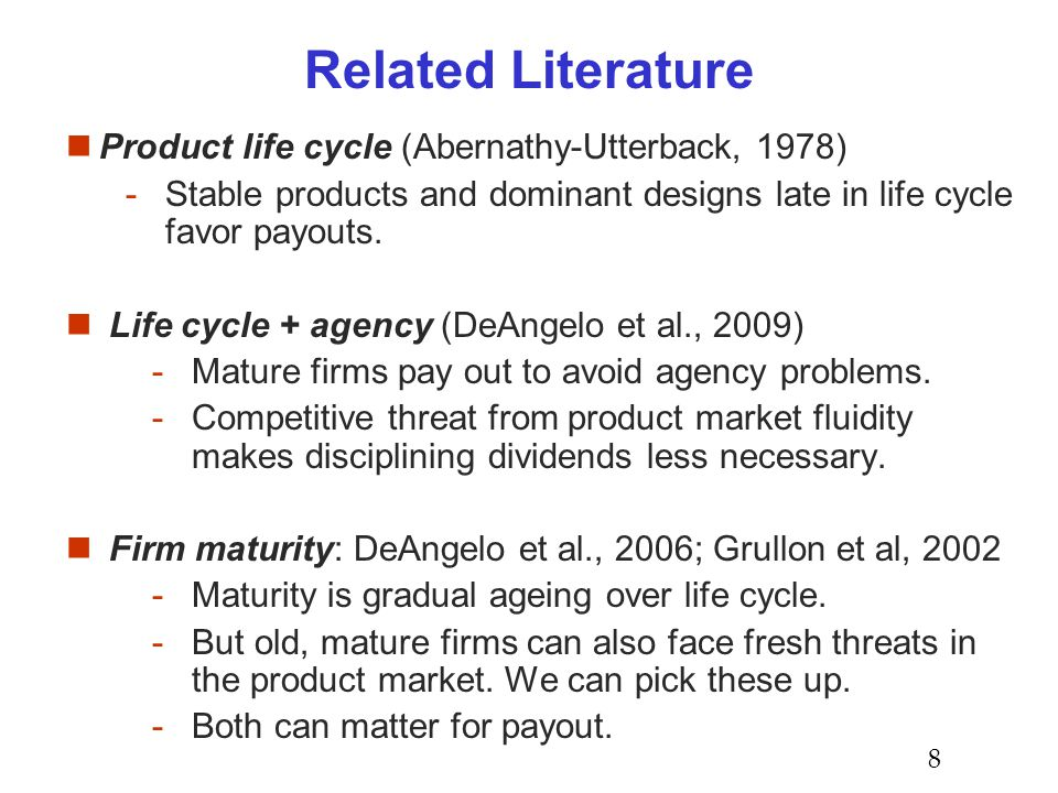 Related Literature Product life cycle (Abernathy-Utterback, 1978) -Stable products and dominant designs late in life cycle favor payouts.