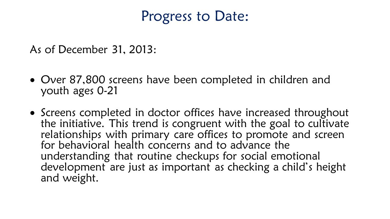 Progress to Date: As of December 31, 2013:  Over 87,800 screens have been completed in children and youth ages 0-21  Screens completed in doctor off