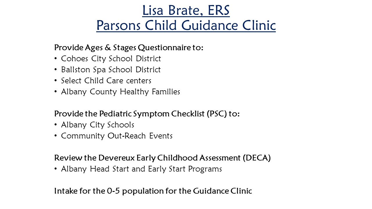 Lisa Brate, ERS Parsons Child Guidance Clinic Provide Ages & Stages Questionnaire to: Cohoes City School District Ballston Spa School District Select