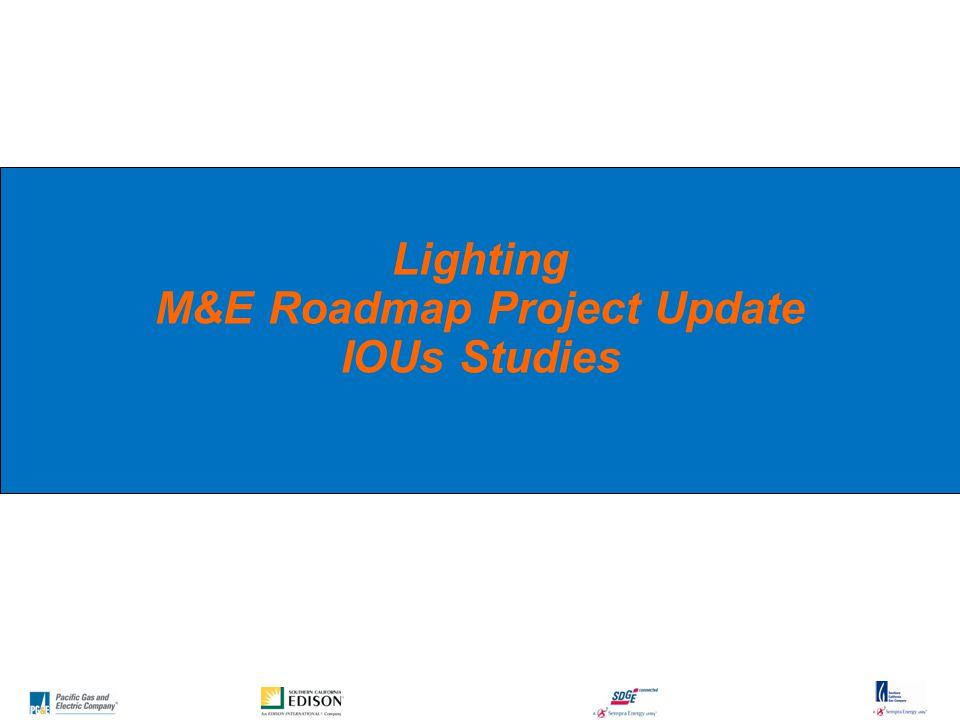13 Lighting M&E Roadmap Project Update IOUs Studies