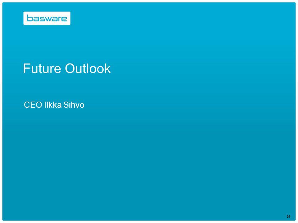 36 Future Outlook CEO Ilkka Sihvo