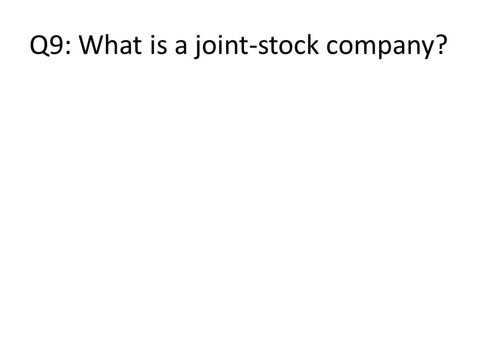 Q9: What is a joint-stock company