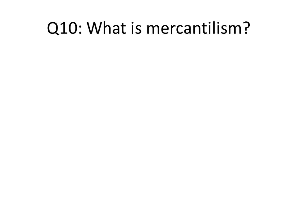 Q10: What is mercantilism